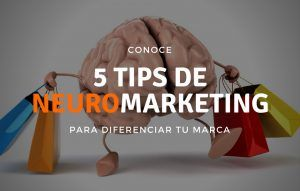 5 tips de Neuromarketing para diferenciar tu marca