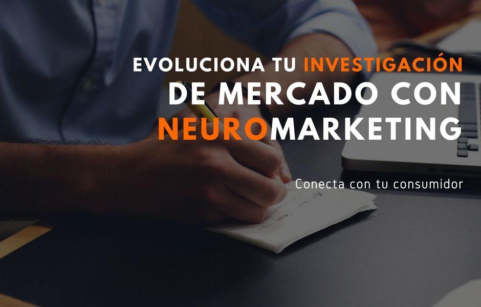 Evoluciona tus técnicas de Investigación de Mercados con Neuromarketing